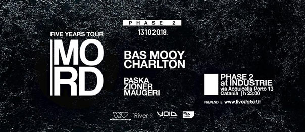 Phase 2 presents: 5 years Mord w/ Bas Mooy + Charlton al Industrie Disco di Catania