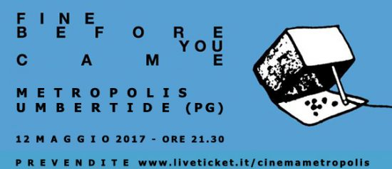 Fine Before You Came in concerto al Cinema Metropolis di Umbertide