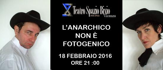 """""""L'anarchico non è fotogenico"""" al Teatro Spazio Bixio di Vicenza"""