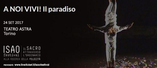 """Isao Festival """"A noi vivi! Il paradiso"""" al Teatro Astra di Torino"""
