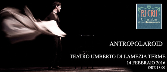 "Ricrii XIII ""Antropolaroid"" al Teatro Umberto di Lamezia Terme"