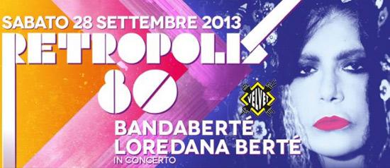 Retropolis: Anni 80! Live Bandabertè | Loredana Berte' In Concerto