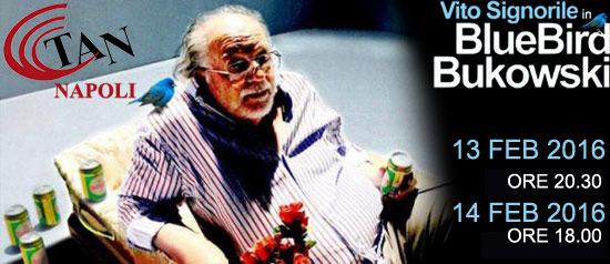 """Vito Signorile """"Bluebird Bukowski"""" al Teatro Area Nord di Napoli"""
