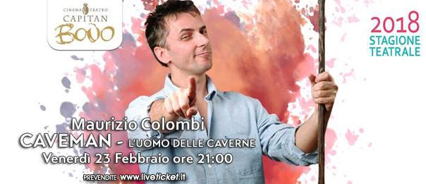 """Maurizio Colombi """"Caveman - L'uomo delle caverne"""" al Teatro Capitan Bovo di Isola della Scala"""