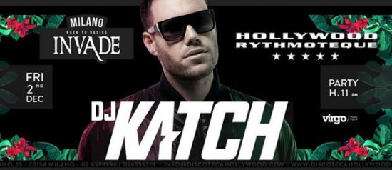 Invade Milano: Dj Katch special guest all'Hollywood di Milano