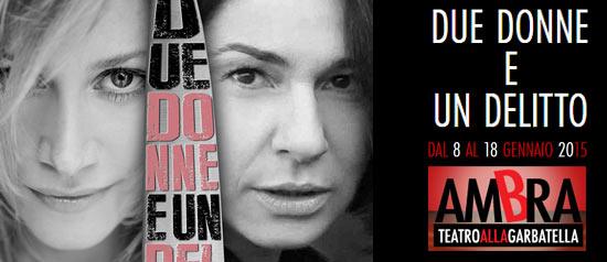 """""""Due donne e un delitto"""" al Teatro Ambra Garbatella"""