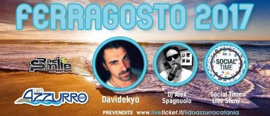 Ferragosto 2017 special guest SocialTime e Davidekyo al Lido Azzurro di Catania