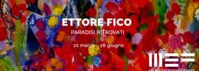 """Ettore Fico """"Paradisi ritrovati"""" al Museo Ettore Fico a Torino"""
