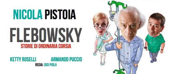 """Nicola Pistoia """"Il grande Flebosky"""" al Teatro dei Conciatori di Roma"""