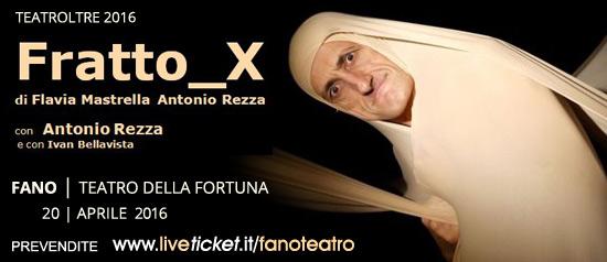 Fratto_X al Teatro della Fortuna di Fano
