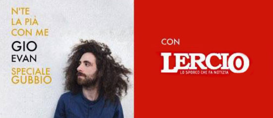 """N'te la pià con me"" Gio Evan + Lercio al Circolo Tennis a Gubbio"