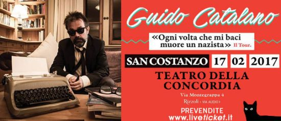 """Guido Catalano """"Ogni volta che mi baci muore un nazista"""" il Tour al Teatro Della Concordia di San Costanzo"""