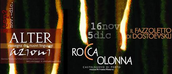 """ALTERazioni 2012 """"Il fazzoletto di Dostoevskij"""" alla Fortezza Medievale di Rocca Colonna"""