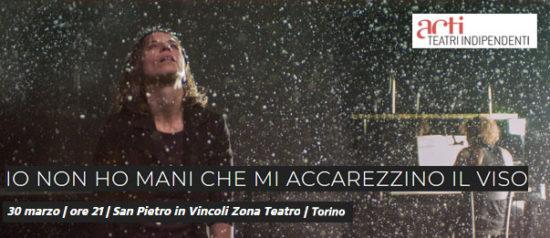 """""""Io non ho mani che accarezzino il viso"""" in San Pietro in Vincoli zona Teatro a Torino"""