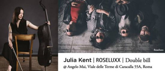 Julia Kent e Roseluxx all'Angelo Mai di Roma