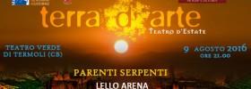"""Lello Arena """"Parenti Serpenti"""" a Terra d'Arte estate 2016 al Teatro Verde di Termoli"""