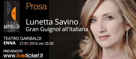 """Lunetta Savino """"Gran Guignol all'Italiana"""" al Teatro Garibaldi di Enna"""
