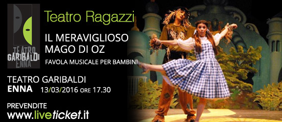 Il meraviglioso Mago di Oz al Teatro Garibaldi di Enna