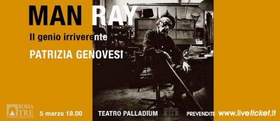 Patrizia Genovesi racconta Man Ray - Il genio irriverente al Teatro Palladium a Roma