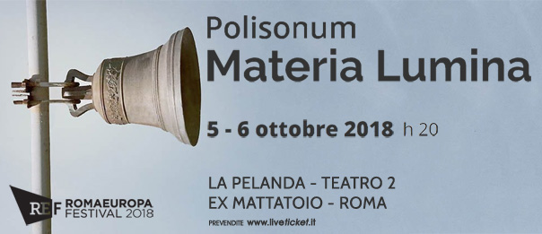 """Romaeuropa Festival 2018 - Polisonum """"Materia Lumina"""" a La Pelanda a Roma"""