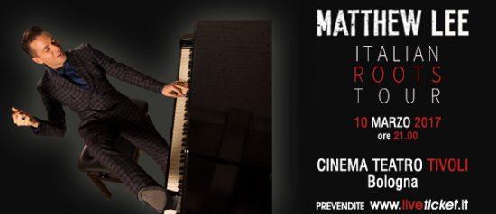 "Matthew Lee ""Italian Roots tour 2017"" al Teatro Tivoli di Bologna"
