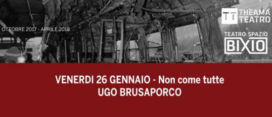 """Ugo Brusaporco """"Non come tutte"""" al Teatro Spazio Bixio di Vicenza"""