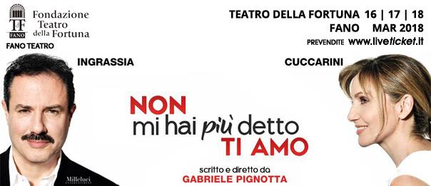 Non mi hai più detto...Ti amo al Teatro della Fortuna a Fano