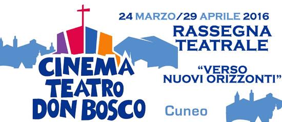 """Rassegna teatrale """"Verso nuovi orizzonti"""" al Teatro Don Bosco di Cuneo"""