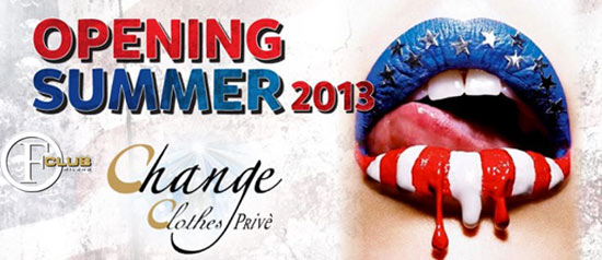 """Change Clothes* """"Opening Summer 2013"""" al The Club Milano"""