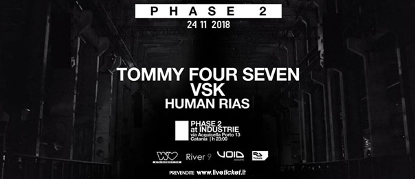 Phase 2 presents: Tommy Four Seven, Vsk, Human Rias al Industrie Disco di Catania