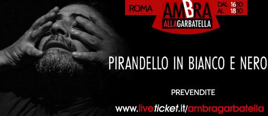"""""""Pirandello in bianco e nero"""" al Teatro Ambra alla Garbatella di Roma"""