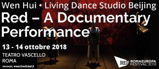 "Romaeuropa Festival 2018 – Wen Hui • Living Dance Studio Beijing ""Red – A Documentary Performance"" al Teatro Vascello a Roma"