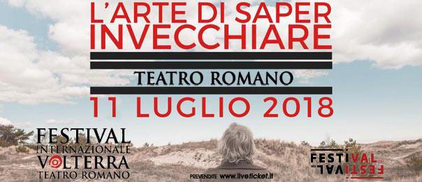 L'arte di saper invecchiare  al Teatro Romano a Volterra