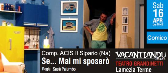 Se…mai mi sposerò al Teatro Grandinetti di Lamezia Terme