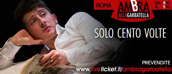 """""""Solo cento volte"""" al Teatro Ambra Garbatella di Roma"""