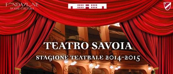 Stagione Teatrale 2014 -2015 al Teatro Savoia di Campobasso