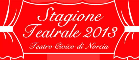 """""""Stagione Teatrale 2013"""" al Teatro Civico, Città di Norcia"""