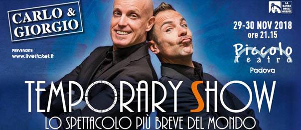 """Carlo & Giorgio """"Temporary Show"""" al Piccolo Teatro di Padova"""