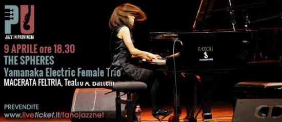 Jazz'in provincia: The Spheres Yamanaka Electric Female Trio al Teatro Battelli di Macerata Feltria