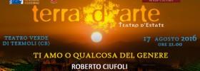 """Roberto Ciufoli """"Ti amo o qualcosa del genere"""" a Terra d'Arte estate 2016 al Teatro Verde di Termoli"""