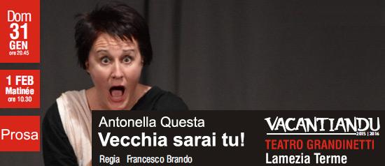 """Antonella Questa """"Vecchia sarai tu!"""" al Teatro Grandinetti di Lamezia Terme"""