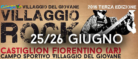 VILLAGGIO ROCK 2016, Castiglion Fiorentino (AR)