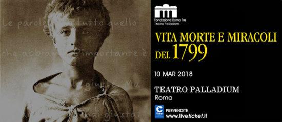 Vita morte e miracoli del 1799 al Teatro Palladium a Roma